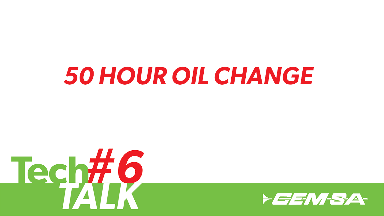 TechTalk #6 – 50 Hour Oil Change