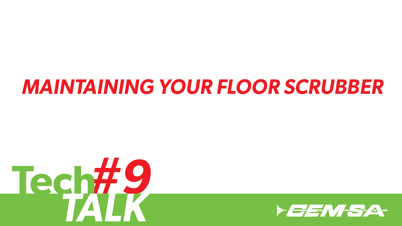 TechTalk #9- Floor Scrubber Maintenance