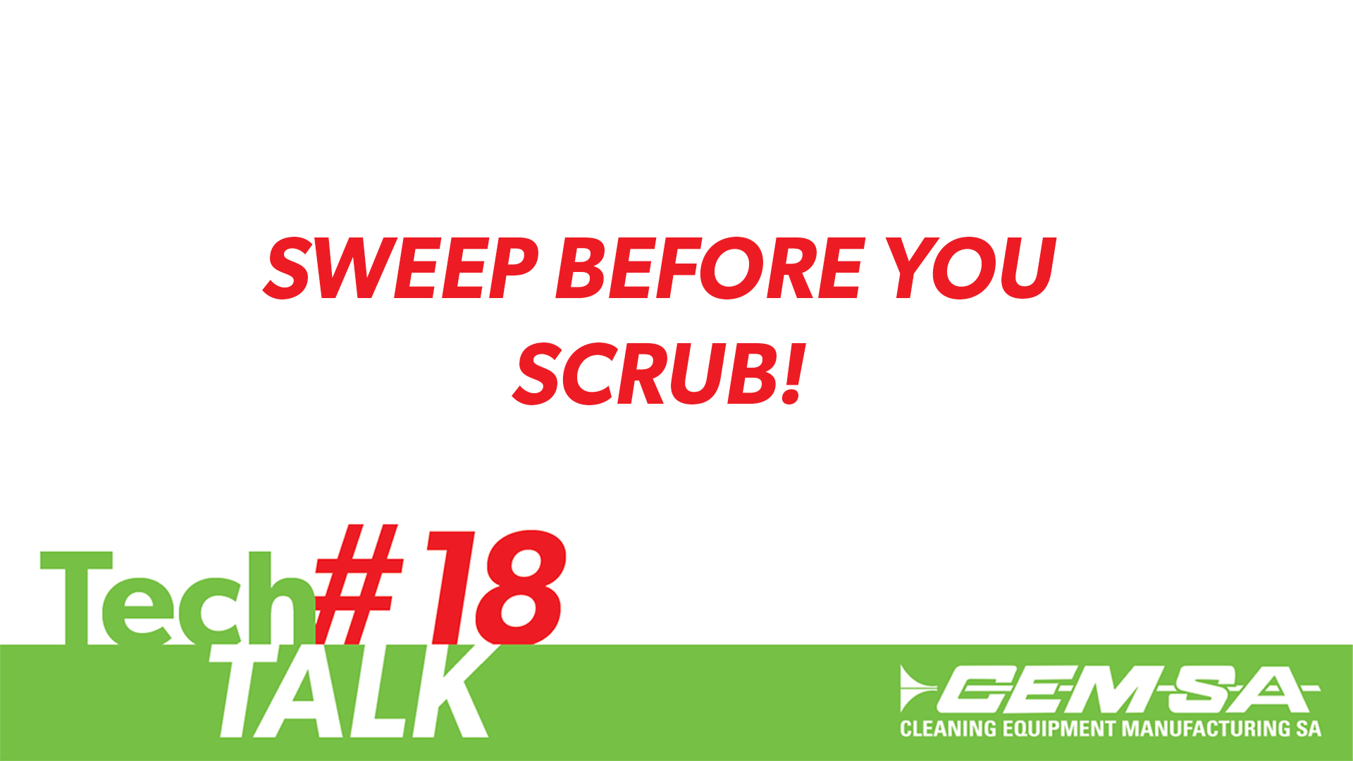 TechTalk #18- Sweep Before You Scrub!